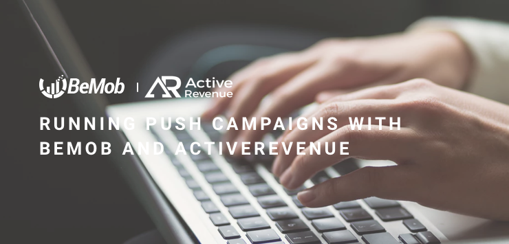 Running Push Campaigns with ActiveRevenue and BeMob